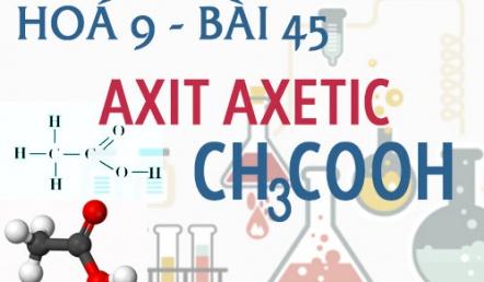 Axit axetic C2H4O2 tính chất hoá học, công thức cấu tạo và bài tập - hoá 9 bài 45